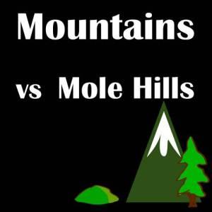 Mountains vs Mole Hills